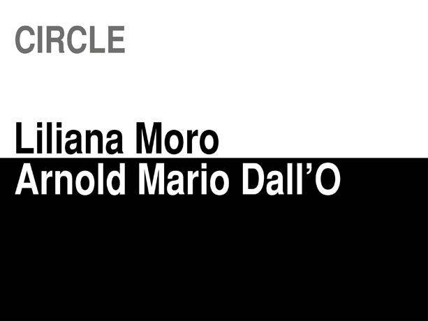 Circle_Liliana_Moro_Arnold_Mario_Dall'O